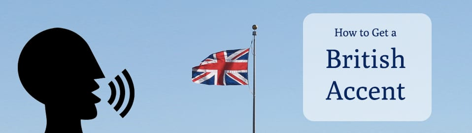 How To Get a British Accent